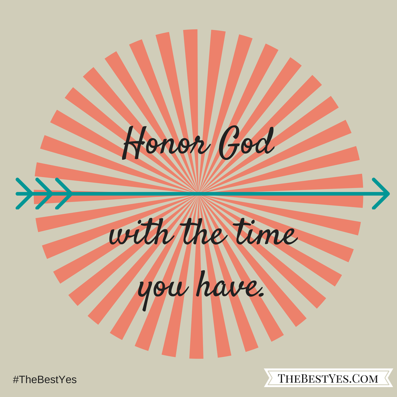 """Honor God with the time that you have."""